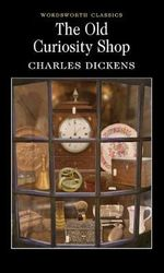Old Curiosity Shop : Wordsworth Classics - Charles Dickens