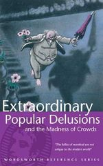 Extraordinary Popular Delusions and the Madness of Crowds : A Further Guide for the Solitary Practitioner - Charles Mackay