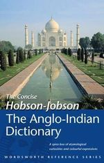 Hobson-Jobson : The Anglo-Indian Dictionary - Sir Henry Yule