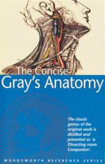 The Concise Gray's Anatomy : Wordsworth Reference Series - C. H. Leonard