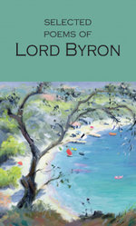 Selected Poems of Lord Byron :  The Major Works - Lord George Gordon Byron