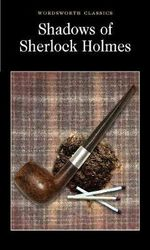 The Shadows of Sherlock Holmes : Wordsworth Classics