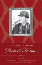Sherlock Holmes : The Complete Stories - Sir Arthur Conan Doyle