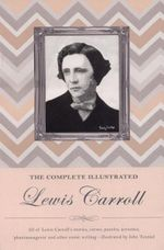 The Complete Illustrated Lewis Carroll : Special Editions - Lewis Carroll