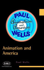 Animation and American Society : Cartoons to Computers - Paul Wells