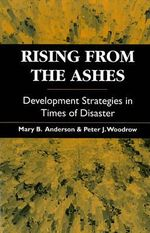 Rising from the Ashes : Development Strategies in Times of Disaster - Mary B. Anderson