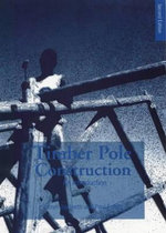 Timber Pole Construction : An Introduction - Lionel Jayanetti