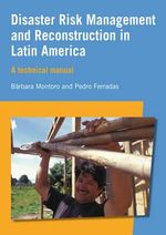 Disaster Risk Management and Reconstruction in Latin America : A Technical Manual - Barbara Montoro