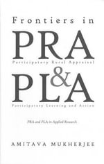 Frontiers in Participatory Rural Appraisal and Participatory Learning and Action : PRA and PLA in Applied Research - Amitava Mukherjee
