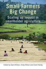 Small Farmers, Big Change : Scaling Up Impact in Smallholder Agriculture
