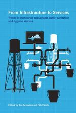 From Infrastructure to Services : Trends in Monitoring Sustainable Water, Sanitation and Hygiene Services