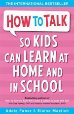 How to Talk So Kids Can Learn : At Home and in School - Adele Faber