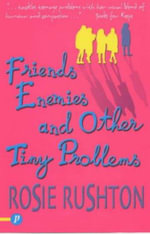 Friends, Enemies and Other Tiny Problems - Rosie Rushton