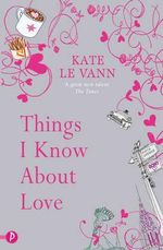 Things I Know About Love - Kate Le Vann