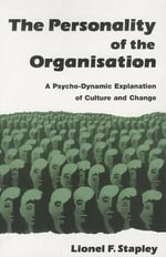 The Personality of the Organization : A Psycho-dynamic Explanation of Culture and Change - Lionel F. Stapley