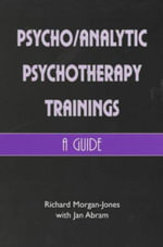 Psychoanalytic Psychotherapy Trainings : A Guide - Richard Morgan-Jones