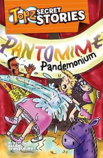 Topz Secret Stories - Pantomime Pandemonium - Alexa Tewkesbury