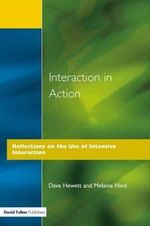Interaction in Action : Reflections on the Use of Intensive Interaction - Dave Hewett