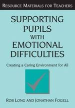 Supporting Pupils With Emotional Difficulties : Creating a Caring Environment for All - Rob Long