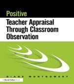 Positive Teacher Appraisal Through Classroom Observation : Practical Strategies for Developing Best Practice - Diane Montgomery