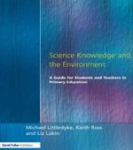 Science Knowledge and the Environment : A Guide for Students and Teachers in Primary Education - Michael Littledyke