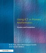 Using ICT in Primary Mathematics : Practices and Possibilities - Bob Fox