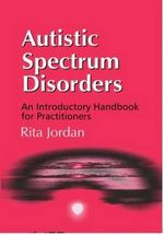 Autistic Spectrum Disorders : An Introductory Handbook for Practitioners - Rita Jordan