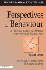 Perspectives on Behaviour : A Practical Guide to Effective Interventions for Teachers - Harry Ayers