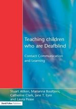 Teaching Children Who are Deafblind : Contact, Communication and Learning
