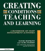 Creating the Conditions for Teaching and Learning : A Handbook of Staff Development Activities - David Hopkins