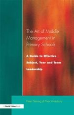 The Art of Middle Management : A Guide to Effective Subject, Year and Team Leadership - Peter Fleming