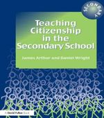 Teaching Citizenship in the Secondary School - James Arthur