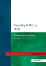 Creativity and Writing Skills : Finding a Balance in the Primary Classroom - Kay Hiatt