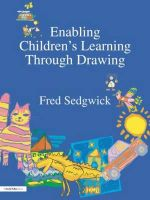 Enabling Children's Learning Through Drawing : Poetry and Literacy across the Primary Curriculum - Fred Sedgwick