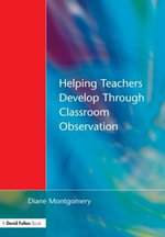 Helping Teachers Develop Through Classroom Observation : Developmental Curriculum Strategies for Overcoming... - Diane Montgomery