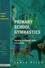 Practical Primary Gymnastics : Activities for Children Aged 3-11 : Teaching Movement Action Successfully - Lawry Price