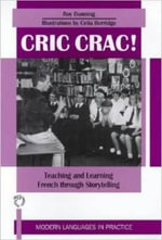 Cric Crac! : Teaching and Learning French Through Story-Telling : Modern Languages in Practice - Roy Dunning