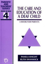 The Care and Education of a Deaf Child : A Book for Parents :  A Book for Parents - P.A. Knight