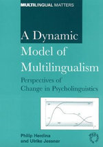 A Dynamic Model of Multilingualism : Perspectives of Change in Psycholinguistics :  Perspectives of Change in Psycholinguistics - Philip Herdina