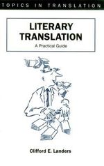 Literary Translation a Practical Guide :  A Practical Guide - Clifford E. Landers