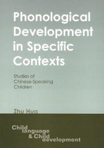 Phonological Development in Specific Contexts : Studies of Chinese-Speaking Children :  Studies of Chinese-Speaking Children - Zhu Hua