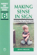 Making Sense in Sign : A Lifeline for a Deaf Child :  A Lifeline for a Deaf Child - Jenny Froude