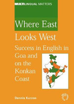 Where East Looks West : Success in English in Goa and on the Konkan Coast :  Success in English in Goa and on the Konkan Coast - Dennis Kurzon