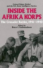 Inside the Afrika Korps : The Crusader Battles, 1941-42 - Rainer Kriebel