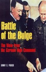 Battle of the Bulge : The German View - Perspectives from Hitler's High Command - Danny S. Parker