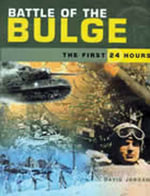 Battle of the Bulge : The First 24 Hours - David Jordan