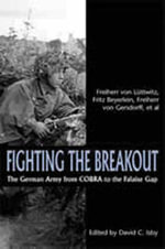 Fighting the Breakout : The German Army in Normandy from Cobra to the Falaise Gap - Freiherr Von Luttwitz