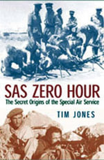 SAS Zero Hour : The Secret Origins of the Special Air Service - Tim Jones