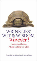 Wrinklies Wit and Wisdom Forever : More Humorous Quotations on Getting on a Bit - Allison Vale