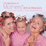 The Big Book of Mothers' Wit and Wisdom : Humorous Quotes on Mums and Motherhood - Allison Vale